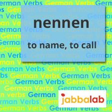 The German Verb nennen - to name, to call